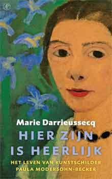 Marie Darrieussecq Hier zijn is heerlijk Biografie Paula Modersohn-Becker