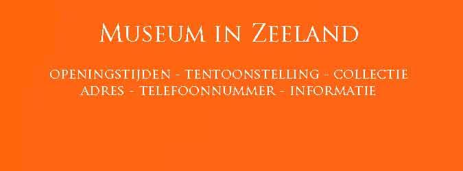Museum-in-Zeeland-Openingstijden-Tentoonstelling-Collectie
