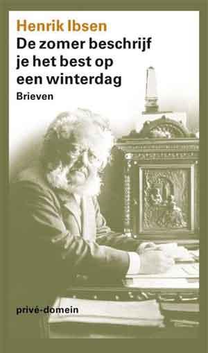 Henrik Ibsen De zomer beschrijf je het best op een winterdag - Brievenboek