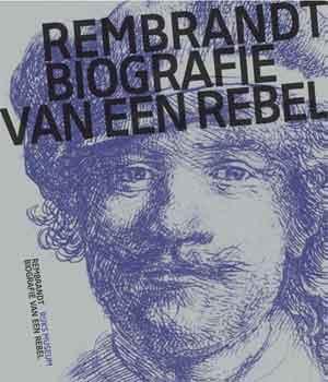 Jonathan Bikker Rembrandt Biografie van een rebel